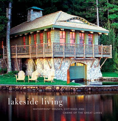 Lakeside Living - Waterfront Houses, Cottages, and Cabins of the Great Lakes (Hardcover): Linda Leigh Paul
