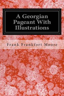 A Georgian Pageant with Illustrations (Paperback): Frank Frankfort Moore