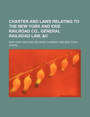 Charter and Laws Relating to the New York and Erie Railroad Co., General Railroad Law, &C (Paperback): New York and Erie...
