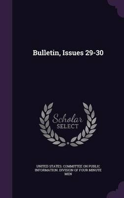 Bulletin, Issues 29-30 (Hardcover): United States Committee on Public Infor