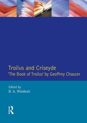 "Troilus and Criseyde - ""The Book of Troilus"" by Geoffrey Chaucer (Electronic book text): Geoffrey Chaucer, B.A. Windeatt"
