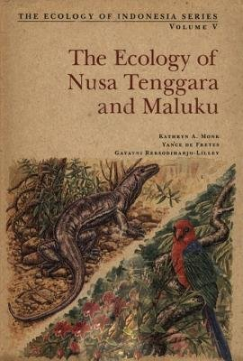 Ecology of Nusa Tenggara and Maluka (Electronic book text): Kathryn A a Monk, Yance De De Fretes, Gayatri Reksodiharjo-Lilley