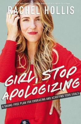 Girl, Stop Apologizing - A Shame-Free Plan For Embracing And Achieving Your Goals (Paperback, ITPE Edition): Rachel Hollis