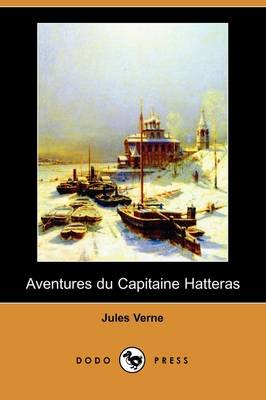 Aventures Du Capitaine Hatteras (Dodo Press) (English, French, Paperback): Jules Verne