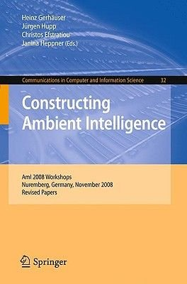 Constructing Ambient Intelligence - AmI 2008 Workshops, Nuremberg, Germany, November 19-22, 2008, Revised Papers (Paperback,...