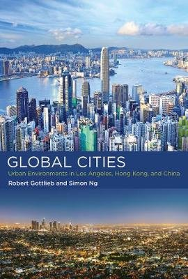 Global Cities - Urban Environments in Los Angeles, Hong Kong, and China (Paperback): Robert Gottlieb, Simon Ng
