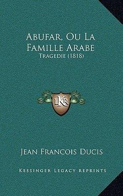Abufar, Ou La Famille Arabe - Tragedie (1818) (English, French, Hardcover): Jean-Francois Ducis