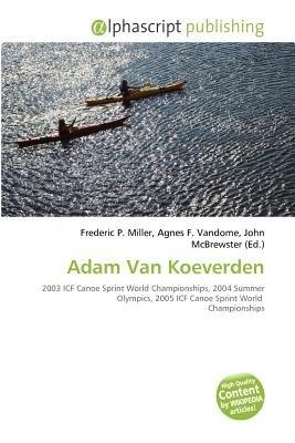 Adam Van Koeverden (Paperback): Frederic P. Miller, Agnes F. Vandome, John McBrewster