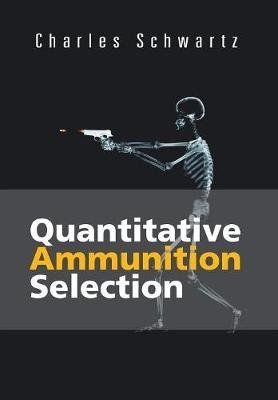 Quantitative Ammunition Selection (Hardcover): Charles Schwartz