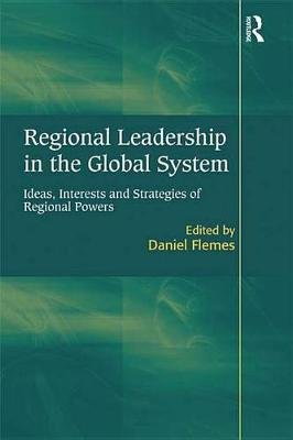 Regional Leadership in the Global System - Ideas, Interests and Strategies of Regional Powers (Electronic book text): Daniel...