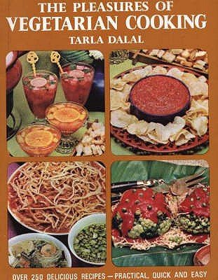 The Pleasures of Vegetarian Cooking - Over 250 Delicious Recipes, Practical, Quick and Easy (Paperback): Tarla Dalal