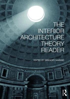 The Interior Architecture Theory Reader (Hardcover): Gregory Marinic