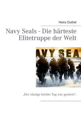 Navy Seals - Die Harteste Elitetruppe Der Welt (German, Paperback): Heinz Duthel