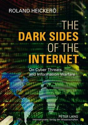 Dark Sides of the Internet, The: On Cyber Threats and Information Warfare (Electronic book text):