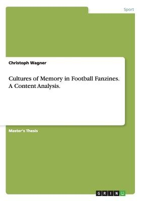 Cultures of Memory in Football Fanzines. a Content Analysis. (Paperback): Christoph Wagner
