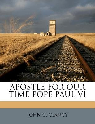 Apostle for Our Time Pope Paul VI (Paperback): John G Clancy