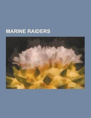 Marine Raiders - Merritt A. Edson, Lewis William Walt, Evans Carlson, Harry B. Liversedge, James Roosevelt, Jack Lummus,...