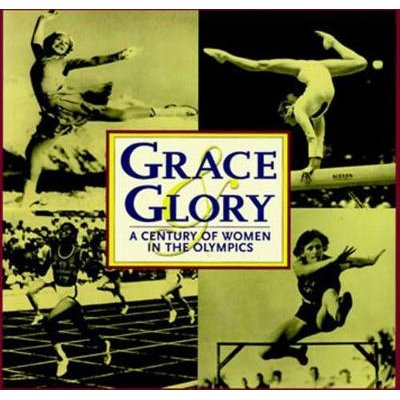 Grace & Glory - A Century of Women in the Olympics (Hardcover): Triumph Books
