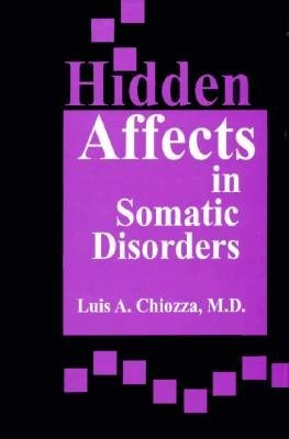 Hidden Affects in Somatic Disorders - Psychoanalytic Perspectives on Asthma, Psoriasis, Diabetes, Cerebrovascular Disease, and...