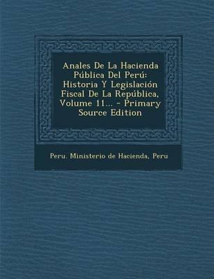 Anales de La Hacienda Publica del Peru - Historia y Legislacion Fiscal de La Republica, Volume 11... - Primary Source Edition...