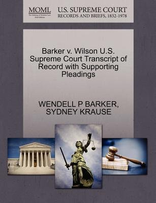 Barker V. Wilson U.S. Supreme Court Transcript of Record with Supporting Pleadings (Paperback): Wendell P Barker, Sydney Krause