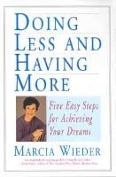 Doing Less and Having More - Five Easy Steps for Achieving Your Dreams (Paperback, Quill ed): Marcia Wieder