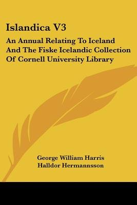 Islandica V3 - An Annual Relating to Iceland and the Fiske Icelandic Collection of Cornell University Library (Paperback):...