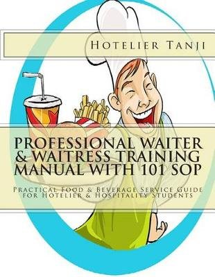 Professional Waiter & Waitress Training Manual with 101 Sop - Practical Food & Beverage Service Guide for Hotelier &...