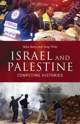 Israel and Palestine - Competing Histories (Electronic book text): Mike Berry, Greg Philo