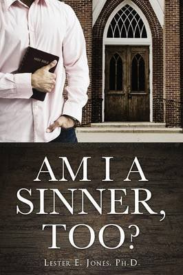 Am I a Sinner, Too? (Paperback): Lester E Jones Ph D