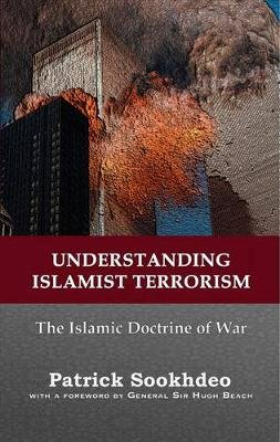 Understanding Islamist Terrorism: the Islamic Doctrine of War (Paperback, New edition): Patrick Sookhdeo