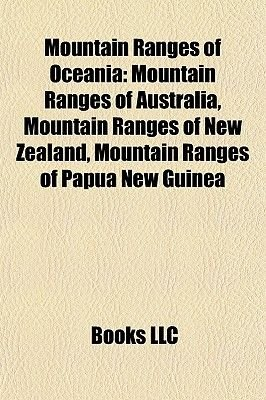 Mountain Ranges of Oceania - Mountain Ranges of Australia, Mountain Ranges of New Zealand, Mountain Ranges of Papua New Guinea...