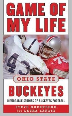 Game of My Life Ohio State Buckeyes - Memorable Stories of Buckeyes Football (Paperback): Steve Greenberg, Laura Lanese