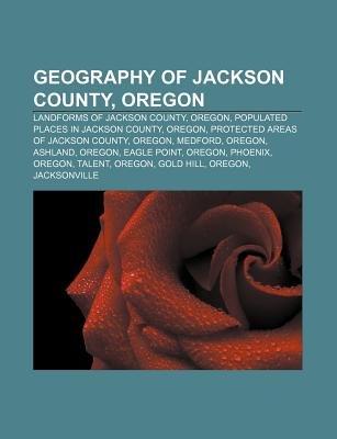 Geography of Jackson County, Oregon - Landforms of Jackson County, Oregon, Populated Places in Jackson County, Oregon...