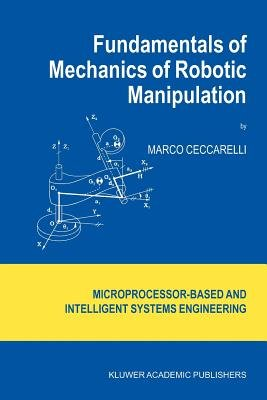 Fundamentals of Mechanics of Robotic Manipulation (Paperback, 1st ed. Softcover of orig. ed. 2004): Marco Ceccarelli