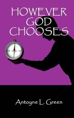 However God Chooses (Paperback): Antoyne L Green