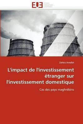 L''Impact de L''Investissement A(c)Tranger Sur L''Investissement Domestique (French, Paperback):...
