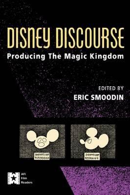 Disney Discourse - Producing the Magic Kingdom (Paperback): Eric Smoodin