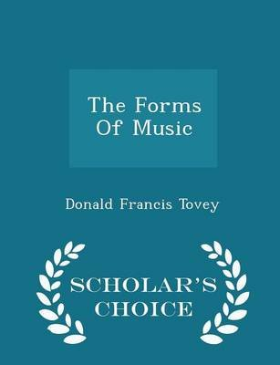 The Forms of Music - Scholar's Choice Edition (Paperback): Donald Francis Tovey