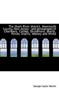 The Shark River District, Monmouth County, New Jersey - And Genealogies of Chambers, Corlies, Drummo (Paperback): George Castor...
