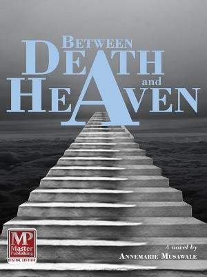 Between Death and Heaven (Electronic book text): Annemarie Musawale