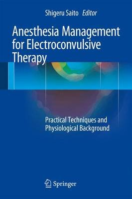 Anesthesia Management for Electroconvulsive Therapy - Practical Techniques and Physiological Background (Hardcover, 1st ed....
