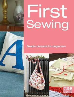 First Sewing - Simple projects for beginners (Paperback): Cheryl Brown
