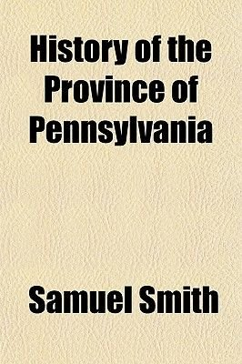 History of the Province of Pennsylvania (Paperback): Samuel Smith