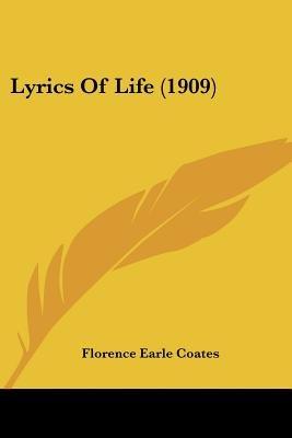 Lyrics of Life (1909) (Paperback): Florence Earle Coates