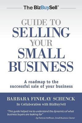 The Bizbuysell Guide to Selling Your Small Business - A Roadmap to the Successful Sale of Your Business (Paperback): Barbara...