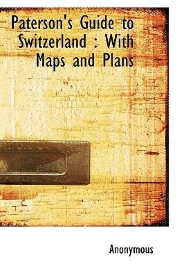 Paterson's Guide to Switzerland - With Maps and Plans (Hardcover): Anonymous