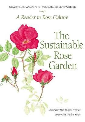 Sustainable Rose Garden - A Reader in Rose Culture (Hardcover): Pat Shanley, Peter Kukielski, Gene Waering