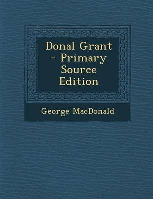 Donal Grant - Primary Source Edition (Paperback): George MacDonald