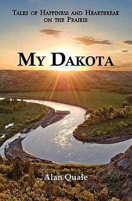 My Dakota. Tales of Happiness and Heartbreak on the Prairie. (Paperback): Alan Quale